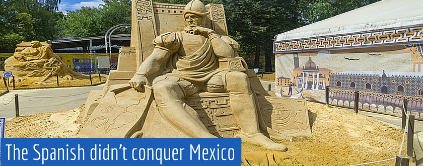 The Spanish Didnt Conquer Mexico