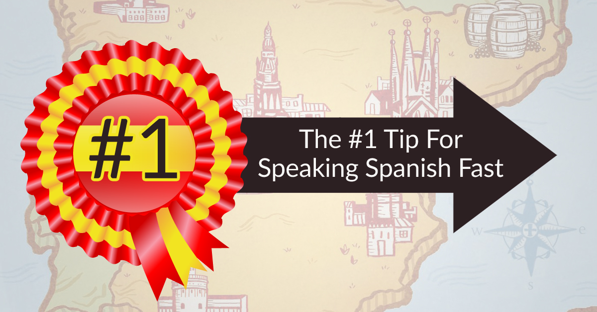 The #1 Tip For Speaking Spanish Fast