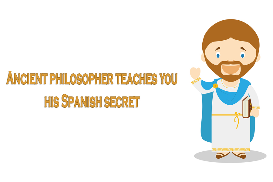 Ancient philosopher teaches you his Spanish secret