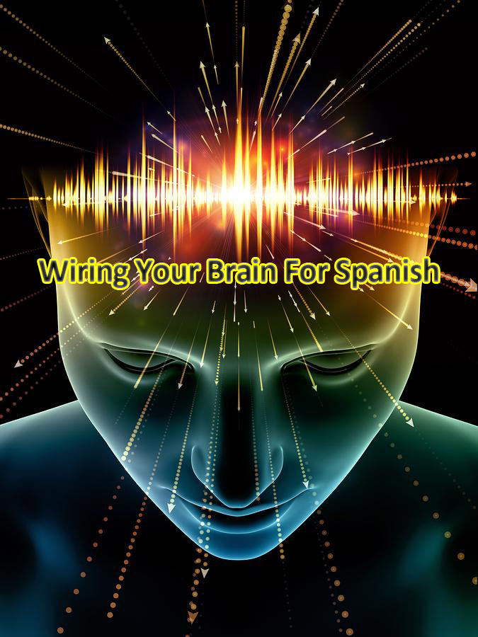 Wiring your brain for Spanish