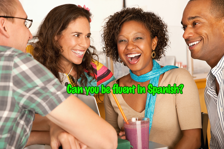 Can you be fluent in Spanish?