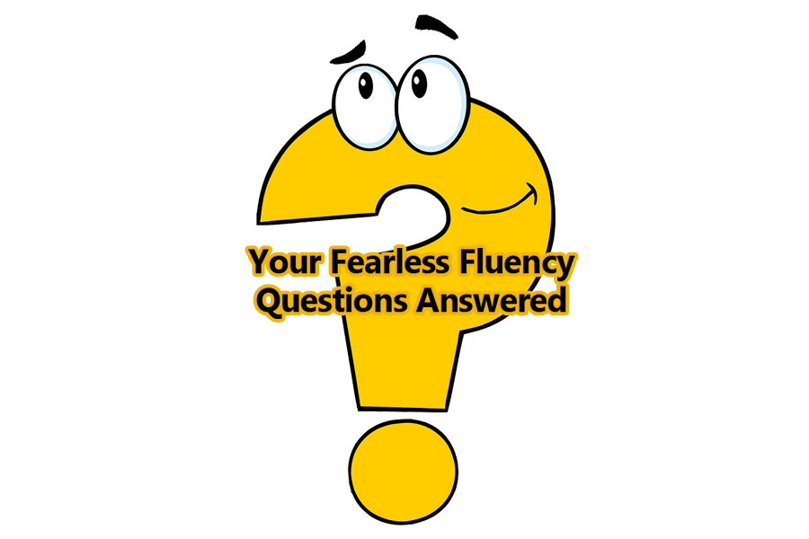 Your Fearless Fluency questions answered